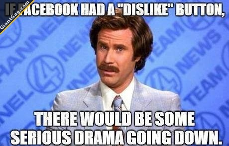 If Facebook Had A Dislike Button There Will Be Some Serious Drama Going Down