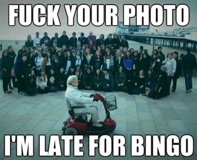 F*Ck You, I'm Late For Bingo