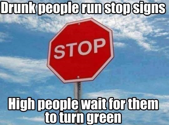 Drunk People Run Stop Signs, High People Wait For Them To Turn Green