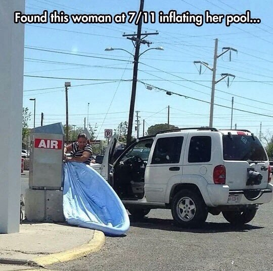 Found This Woman At 7/11 Inflating Her Pool