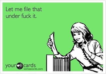 Let Me File That Under Fuck It