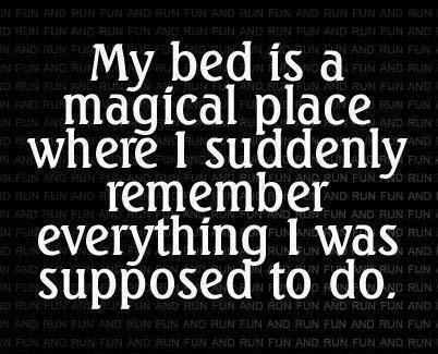 My Bed Is A Magical Place Where I Suddenly Remember Everything