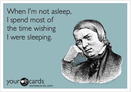 When I'm Not Asleep, I Spend Most Of The Time Wishing I Were Spleeping