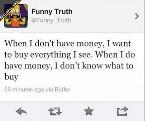 When I Don't Have Money I Want To Buy Everything I See