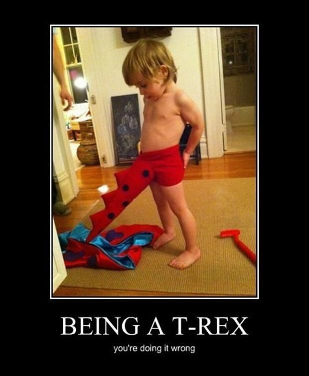 Being A T-Rex You're Doing It Wrong