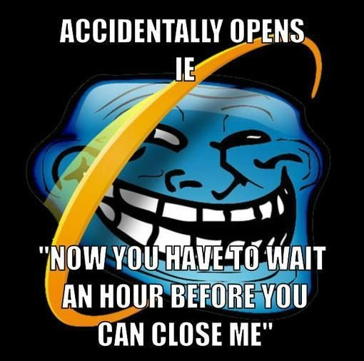 Accidentally Opens IE, Now You Have To Wait An Hour To Close It