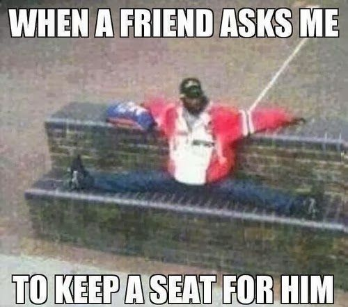 When A Friend Asks Me To Keep A Seat For Him