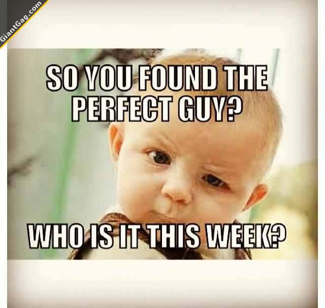 So You Found The Perfect Guy ?