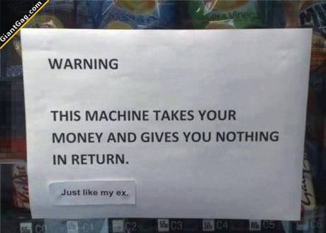 Warning This Machine Takes Your Money And Gives You Nothing In Return Just Like ...